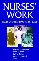 D'Antonio, P., Baer, E.D., Rinker, S. and Lynaugh, J.E. eds., 2006. Nurses' work: Issues across time and place. Springer Publishing Company.