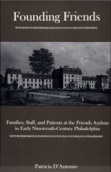 "<a href=""https://lupress.cas2.lehigh.edu/content/founding-friends"" target=""_blank"" rel=""noopener noreferrer"">D'Antonio, P., 2006. <em>Founding Friends: Families, Staff, and Patients at the Friends Asylum in Early Nineteenth-Century Philadelphia.</em> Lehigh University Press.</a>"