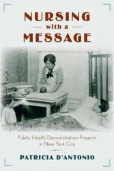D'Antonio, P., 2017. <em>Nursing with a Message: Public Health Demonstration Projects in New York City</em>. Rutgers University Press.