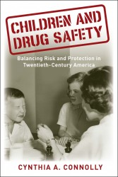 "<a href=""https://www.rutgersuniversitypress.org/children-and-drug-safety/9780813563886"" target=""_blank"" rel=""noopener noreferrer"">Connolly, C. A. (2018). <em>Children and Drug Safety: Balancing Risk and Protection in Twentieth-Century America</em>. Rutgers University Press.</a>"