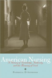 D'Antonio, P. 2010. <em>American Nursing: A History of Knowledge, Authority, and the Meaning of Work.</em> Baltimore, MD: Johns Hopkins University Press.