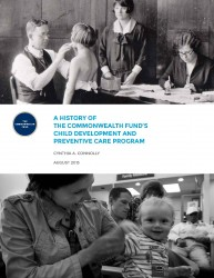 Connolly, C.A., 2013<em>. A History of the Commonwealth Fund's Child Development and Preventive Care Program.</em> New York, NY: The Commonwealth Fund.